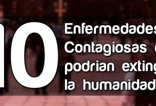 10 Enfermedades Contagiosas que podrían extinguir la humanidad
